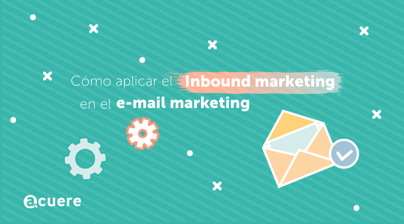 Cómo aplicar el Inbound marketing en el e-mail marketing